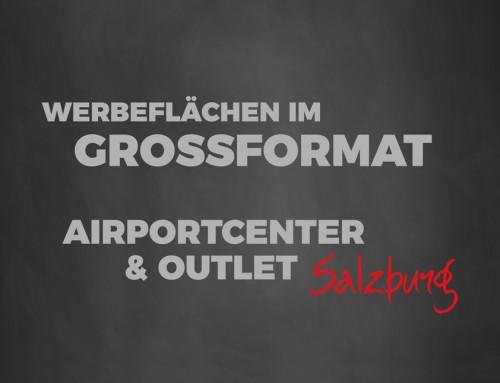Werbung auf höchstem Niveau// Airportcenter & Outlet Salzburg